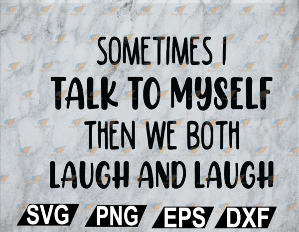 wtm web 02 22 Vectorency Sometimes I Talk To Myself SVG, PNG, EPS, DXF, Digital File