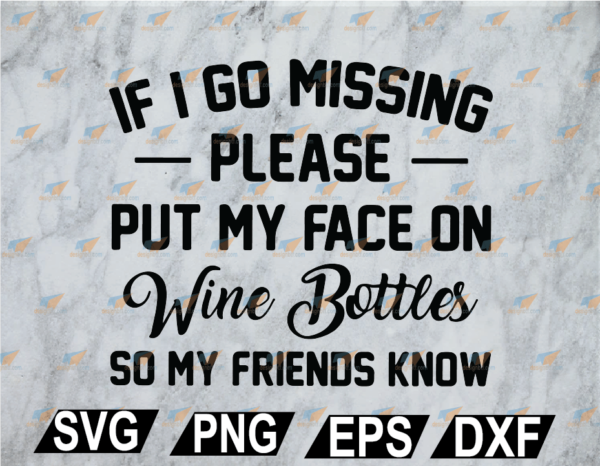 wtm web 02 26 Vectorency If I Go Missing Please Put My Face On Wine Bottle SVG, PNG, EPS, DXF, Digital File