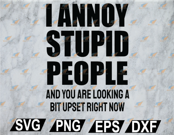 wtm web 02 27 Vectorency I Annoy Stupid People SVG, PNG, EPS, DXF, Digital File