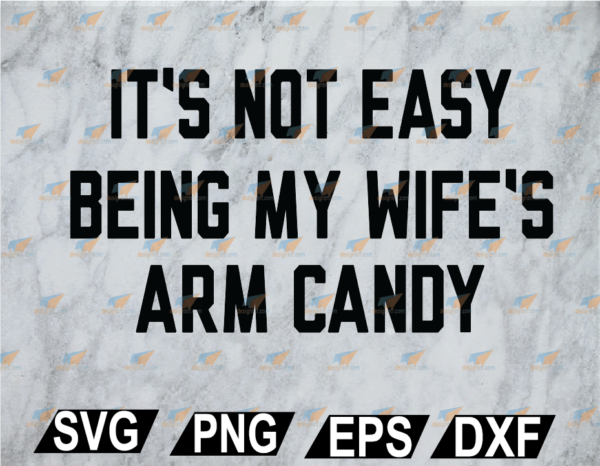 wtm web 02 32 Vectorency It's Not Easy Being My Wife's Arm Candy SVG, PNG, EPS, DXF, Digital File