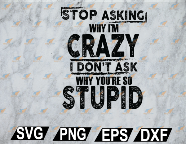 wtm web 02 35 Vectorency Stop Asking Why I'm Crazy SVG, PNG, EPS, DXF, Digital File