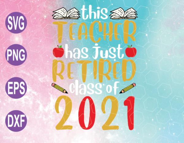 wtm web 04 17 Vectorency This Teacher Has Just Retired Class 2021 SVG, School SVG, Teacher SVG, Book SVG, Apple SVG, PNG, DXF, Digital Download
