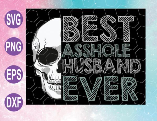 wtm web 04 4 Vectorency Best Asshole Husband Ever SVG, Skull SVG, Husband SVG, Family SVG, Dad SVG, Father's Day SVG, Cricut File, Clipart, SVG, PNG, EPS, DXF