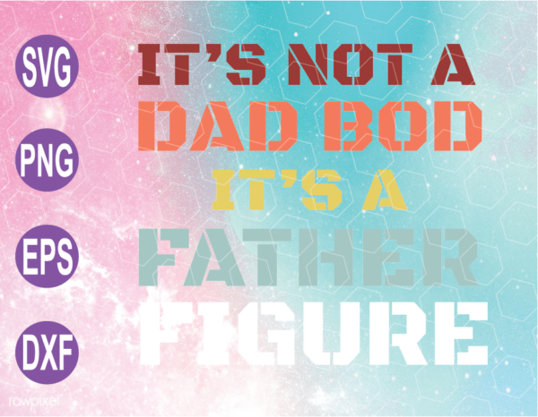 wtm web 04 5 Vectorency It's Not A Dad Bod It's a Father Figure SVG, Father SVG, Father's Day SVG, Cricut File, Clipart, SVG, PNG, EPS, DXF