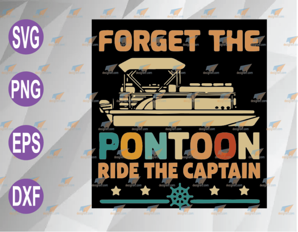 wtm web 04 61 Vectorency Forget The Pontoon Ride The Captain SVG, PNG, EPS, DXF, Digital File
