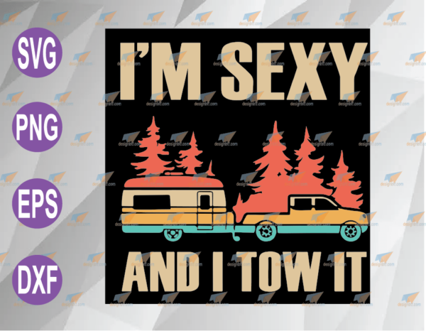 wtm web 04 71 Vectorency I'm Sexy And I Tow It, Bigfoot Camp Trees Hike Hiking Camping, Funny Quote SVG, PNG, EPS, DXF, Digital File