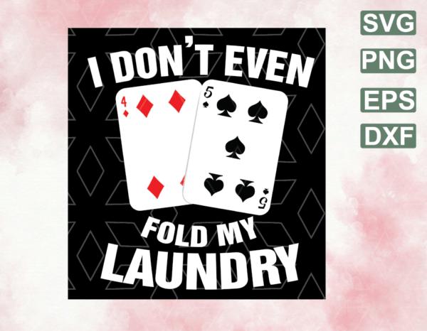 wtm web 06 16 Vectorency I Don't Even Fold My Laundry svg, png, eps, dxf, Poker svg Poker Tee svg Funny Poker , digital file