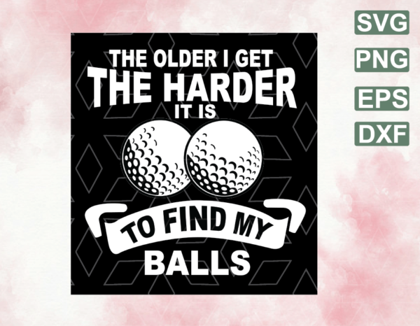 wtm web 06 Vectorency Golfer SVG, The Order I Get The Harder It Is To Find My Balls, Golfing, Golf Club, Digital Download, Print, PNG, SVG, EPS, DXF