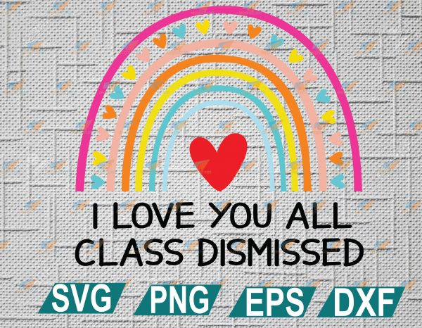 wtm web 2 01 12 Vectorency I Love You All Class Dismissed SVG, Dismissed I Love You Rainbow SVG, Class Dismissed Teacher SVG, EPS, DXF, PNG