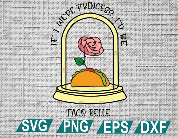 wtm web 2 01 20 Vectorency If I Were A Princess I'd Be Taco Belle SVG, EPS, DXF, PNG