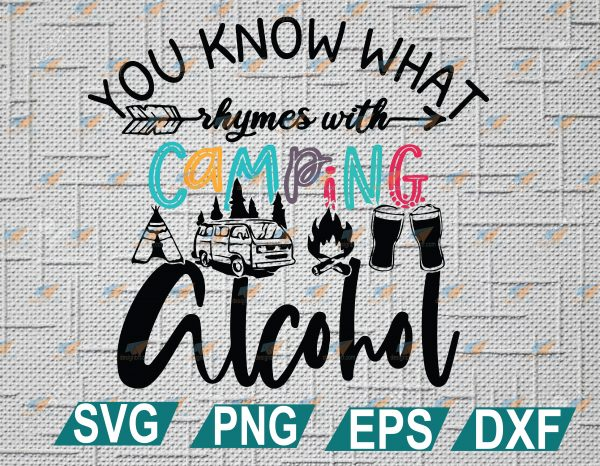 wtm web 2 01 23 Vectorency You Know What Rhymes With Camping Alcohol SVG, Funny Camping SVG, Camping Lovers SVG,svg, eps, dxf, png