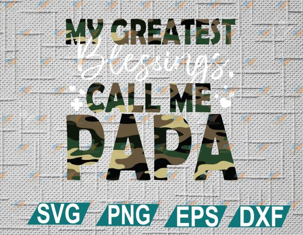 wtm web 2 01 7 Vectorency My Greatest Blessing Call Me Papa SVG, Greatest Blessing SVG, Papa Camo SVG, Dad Camo SVG, Dad SVG, Fathers Day SVG, EPS, DXF, PNG