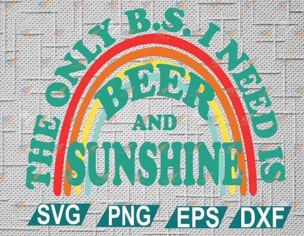 wtm web 2 01 8 Vectorency Beer SVG, The Only BSI Need Is Beer and Sunshine SVG PNG EPS DXF Digital