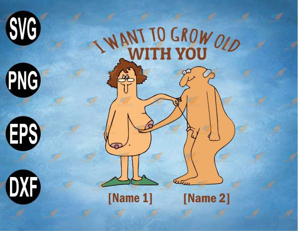 wtm web 2 03 11 Vectorency Personalized I want To Grow Old With You ,Gift for Wife Husband Couple Funny Old Age Gift, svg, png,eps,dxf digital file, Digital Print Design