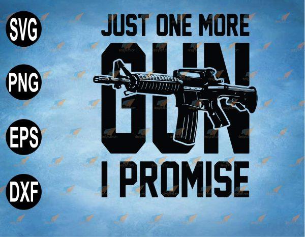 wtm web 2 03 20 Vectorency Just One More Gun I Promise, Funny Ar15 Rifle Gun Quotes, Gun SVG, Gun Lover SVG, PNG, EPS, DXF Digital File, Digital Print Design