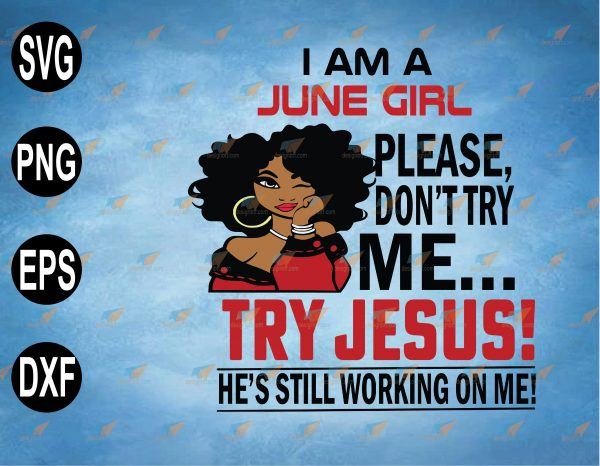 wtm web 2 03 21 Vectorency I Am A June Girl, June Girl SVG, June Birthday SVG, Please Don't Try Me, Try Jesus SVG, He's Still Working On Me SVG, PNG, EPS, DXF Digital File, Digital Print Design