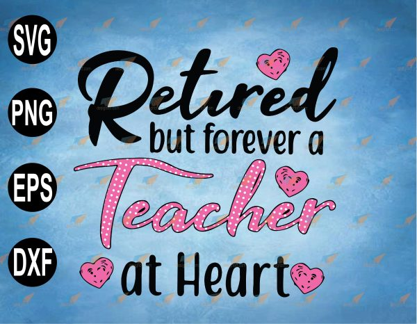 wtm web 2 03 22 Vectorency Retired But Forever A Teacher At Heart SVG, Heart SVG, Teacher SVG, Teaching SVG, Heart SVG, PNG, EPS, DXF Digital File, Digital Print Design