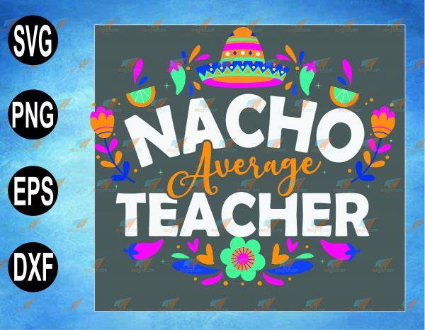 wtm web 2 03 24 Vectorency Nacho Average Teacher SVG, Teachers Appreciation SVG, Teacher Life, Cinco De Mayo SVG, Food Lover Gift, Funny Nachos SVG, PNG, EPS, DXF Digital File, Digital Print Design