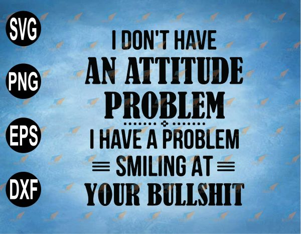 wtm web 2 03 33 Vectorency I Don't Have An Attitude Problem SVG, PNG, EPS, Download File