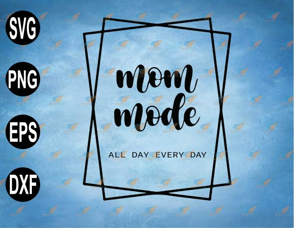 wtm web 2 03 48 Vectorency Mom Mode All Day Every Day SVG Mama Square PNG Clipart Digital SVG, PNG, EPS, Download File
