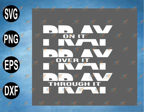wtm web 2 03 53 Vectorency Pray over it, Through It, Christian SVG, Bible Verse, Pray on it SVG, Pray over it, Slay all day SVG, PNG, EPS, Download File