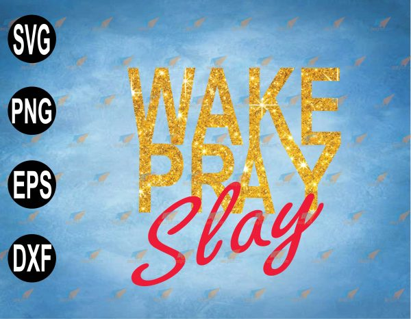 wtm web 2 03 54 Vectorency Wake Pray Slay SVG PNG, Christian, Bible Verse SVG, Cricut, Silhouette, Pray On It, Pray Over It, Slay All Day SVG, PNG, EPS, Download File