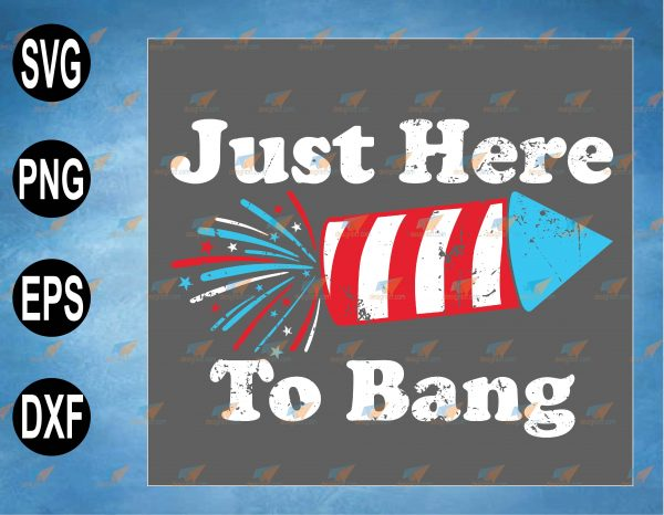 wtm web 2 03 7 Vectorency Just Here to Bang SVG, 4th of July SVG, Adult Humor, Funny Quotes, Mens 4th of July Tee, Womens 4th of July Tee, Couples 4th of July Tee, svg, png,eps,dxf digital file