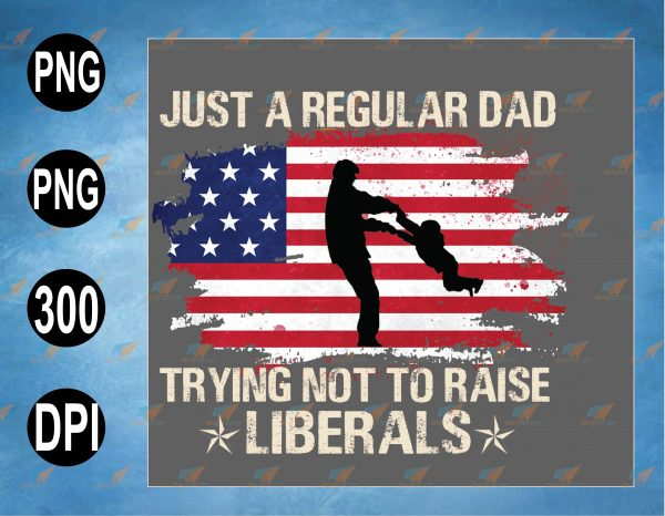 wtm web 2 03 9 Vectorency Regular Dad Trying Not To Raise Liberal American USA Flag, Vintage Dad 4th of July Tees, Dad Father Lover Patriotic Gifts