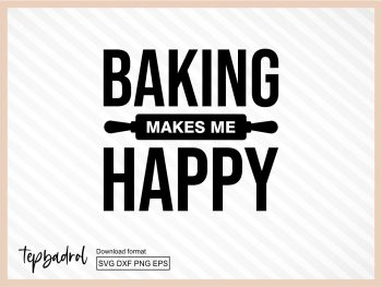 Baking Makes Me Happy, Kitchen SVG