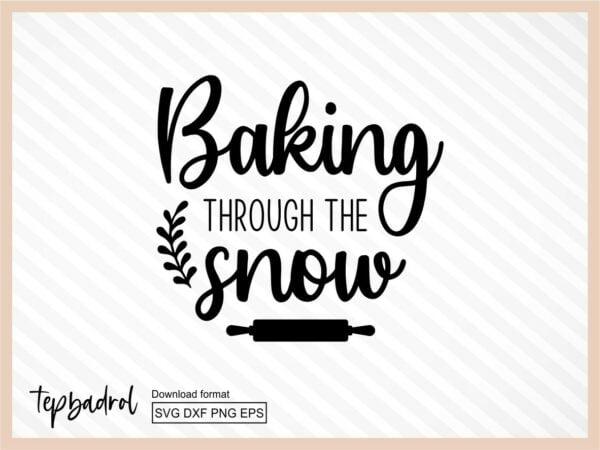 Baking Through The snow, kitchen SVG