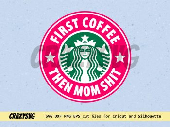 First Coffee then Mom Shit