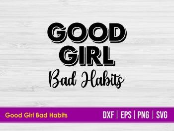 Good Girl Bad Habits SVG