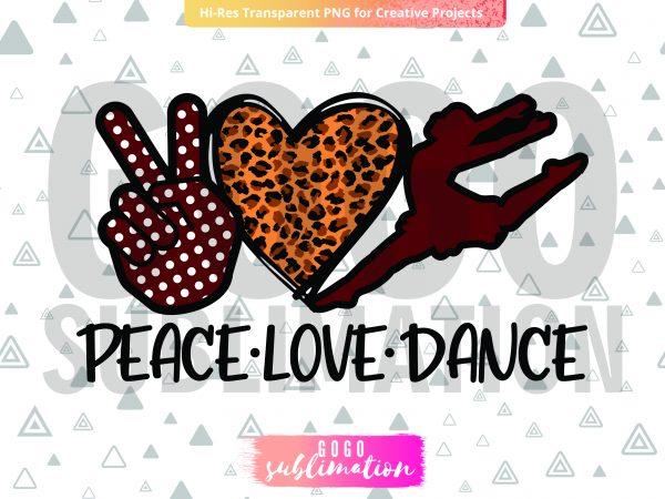 Peace love dance sublimation design