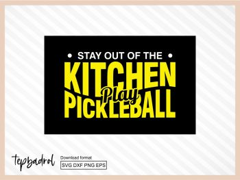Stay Out Of The Kitchen Play Pickleball