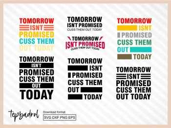 Tomorrow Isnt Promised Cuss Them Out Today