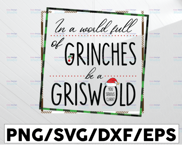 WTMETSY13012021 01 83 Vectorency In a World Full of Grinches be a Griswold SVG, DXF, EPS, PNG, Digital Download