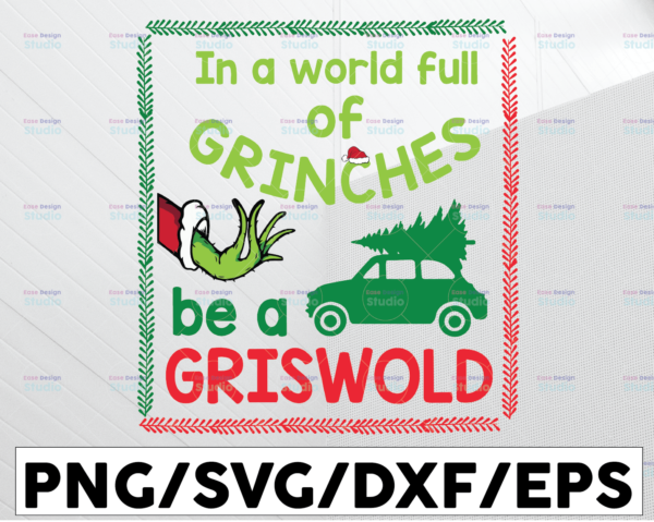 WTMETSY13012021 01 84 Vectorency World Full of Grinches Be a Griswold SVG, DXF, EPS, PNG, Digital Download