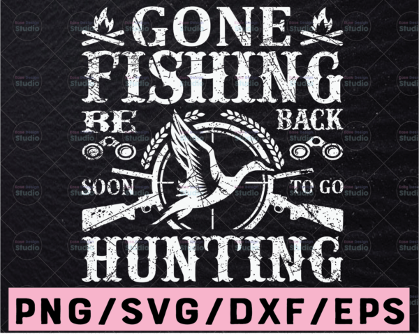 WTMETSY13012021 02 25 Vectorency Gone Fishing Be Back to Go Hunting Vector SVG PNG Fishing, Hunting, Outdoor, Fishing Pole, Fish Gun, Deer