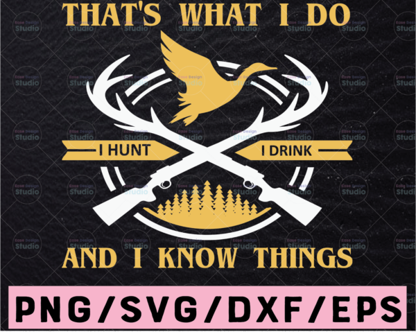 WTMETSY13012021 02 30 Vectorency That's What I Do I Hunt I Drink And I Know Things PNG SVG Deer Hunting SVG, American Hunter SVG, Hunting Gear
