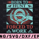 WTMETSY13012021 02 31 Vectorency Born To Hunt Forced To Work SVG, Born To Hunt SVG, Forced To Work SVG, Hunting Quote SVG, Hunting Saying, Funny Hunting SVG, Hunt SVG