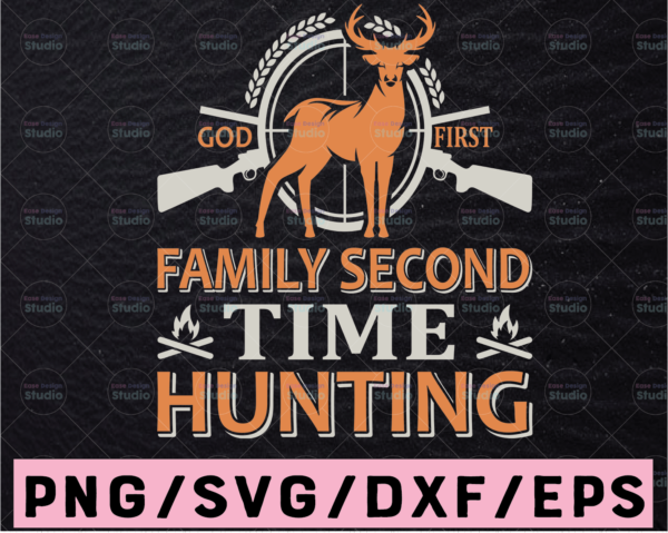 WTMETSY13012021 02 35 Vectorency God First Family Second Time Hunting SVG, American Hunter SVG, Hunting Gear