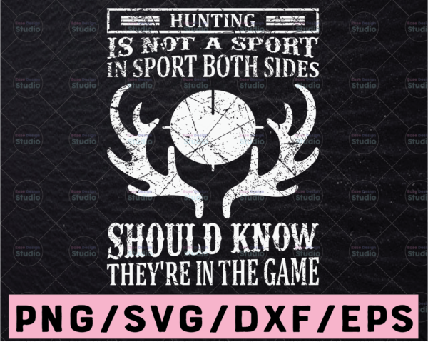 WTMETSY13012021 02 37 Vectorency Hunting Is Not A Sport In Sport Both Sides Should Know They're In The Game SVG Cutting File, Hunting SVG File Hunting Gear