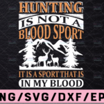 WTMETSY13012021 02 41 Vectorency Hunting Is Not A Blood Sport SVG It Is A Sport That Is In My Blood SVG, Hunting SVG, Deer SVG, Hunter SVG