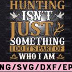 WTMETSY13012021 02 43 Vectorency Hunting Isn't Just Something I Do It's Part Of Who I Am SVG, Deer Head SVG, Buck, Hunting Rifles Hunting Season SVG