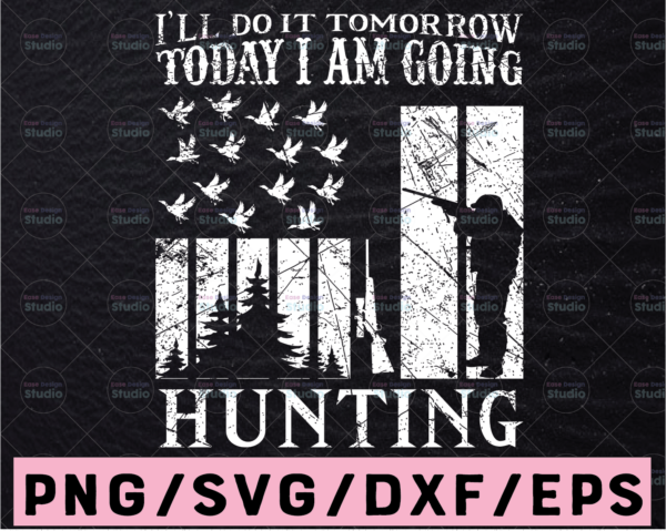 WTMETSY13012021 02 62 Vectorency I'll Do It Tomorrow To day I am Going Hunting Hunting Quote SVG | Hunting Saying SVG | Hunting Cut File | Hunting Design Svg | Bucks Svg | Lie Svg