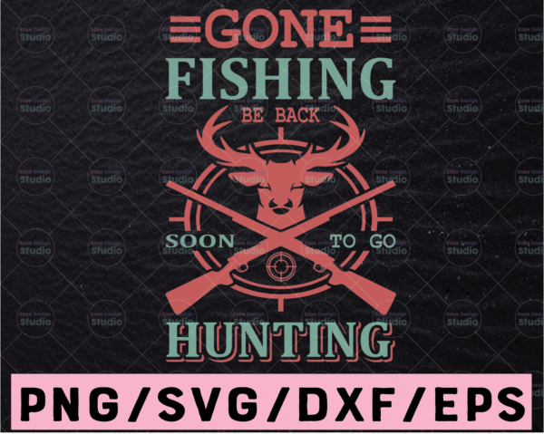 WTMETSY13012021 02 63 Vectorency Gone fishing be back soon to go hunting svg cutting file | hunting season svg, deer hunter svg for cricut and silhouette