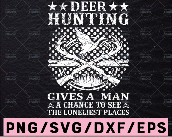 WTMETSY13012021 02 69 Vectorency Deer Hunting Gives A Man A Chance To See The Loneliest Places Hunting Saying SVG | Hunting Cut File | Hunting Design Svg