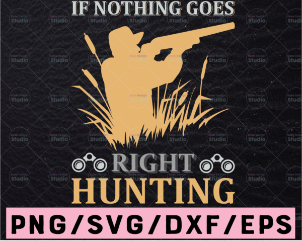 WTMETSY13012021 02 71 Vectorency If Nothing Goes Right Go Hunting Hunting Saying SVG | Hunting Cut File | Hunting Design Svg