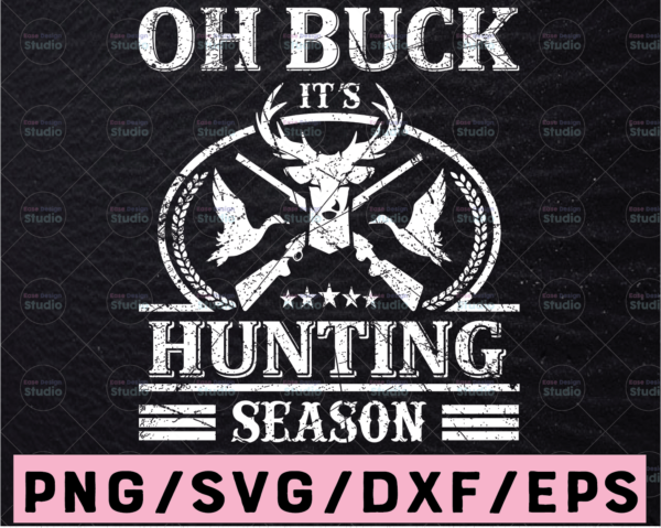 WTMETSY13012021 02 78 Vectorency Oh Buck, It's Hunting Season, Funny Gift for Deer Hunters   Hunting Cut File   Hunting Design Svg