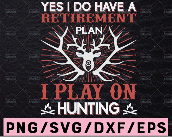 WTMETSY13012021 02 79 Vectorency Yes I Do Have A Retirement Plan I Plan On Hunting Svg, Hunting Svg For Retiring Men, Retired Hunt Gift For Hunter Dad Grandpa